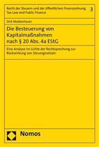 Die Besteuerung Von Kapitalmassnahmen Nach 20 ABS. 4a Estg: Eine Analyse Im Lichte Der Rechtsprechung Zur Ruckwirkung Von Steuergesetzen
