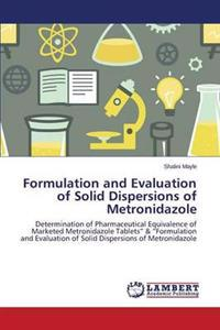 Formulation and Evaluation of Solid Dispersions of Metronidazole