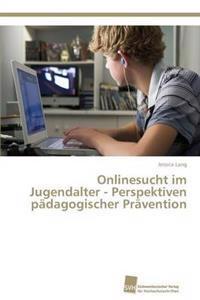 Onlinesucht Im Jugendalter - Perspektiven Padagogischer Pravention
