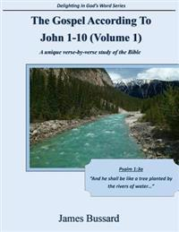 The Gospel According to John 1-10 (Volume 1): A Unique Verse-By-Verse Study of the Bible