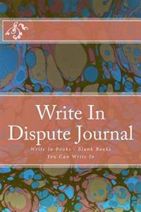 Write in Dispute Journal: Write in Books - Blank Books You Can Write in