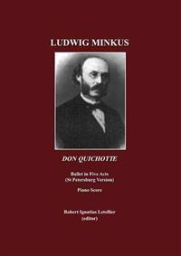 Ludwig Minkus: Don Quichotte; Ballet En Cinq Actes, Avec Prologue Et Epilogue, Et Onze Tableaux, Par Marius Peitpa Apres Miguel de Ce