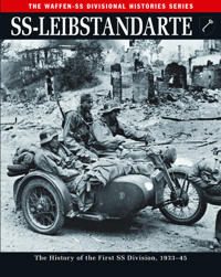 Ss-Leibstandarte: The History of the First SS Division, 1933-45