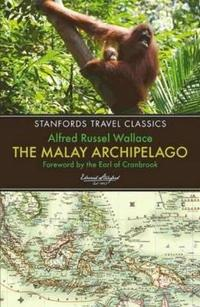 The Malay Archipelago: The Land of the Orang-Utan and the Bird of Paradise