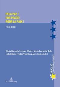 Pela Paz! / for Peace! / Pour La Paix! 1849-1939