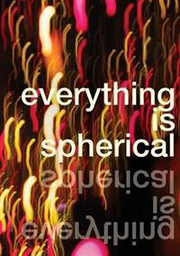 Everything is Spherical