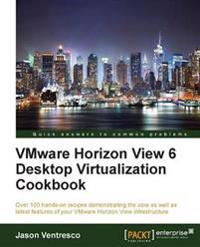 Vmware Horizon View 6.0 Desktop Virtualization Cookbook