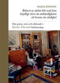 Behovet av närhet blir med åren betydligt större än nödvändigheten att bevara sin värdighet : om genus, trots och åldrande i Kerstin Thorvalls författarskap
