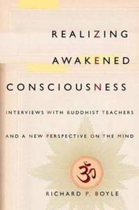 Realizing Awakened Consciousness: Interviews with Buddhist Teachers and a New Perspective on the Mind