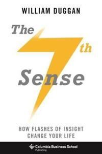 The Seventh Sense: How Flashes of Insight Change Your Life