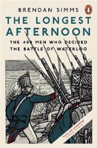 Longest afternoon - the 400 men who decided the battle of waterloo