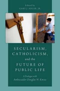 Secularism, Catholicism, and the Future of Public Life: A Dialogue with Ambassador Douglas W. Kmiec