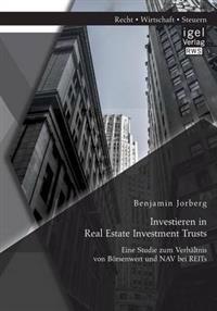 Investieren in Real Estate Investment Trusts: Eine Studie Zum Verhaltnis Von Borsenwert Und Nav Bei Reits