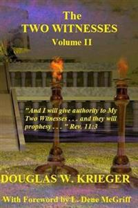 The Two Witnesses - Vol. II: I Will Give Authority to My Two Witnesses