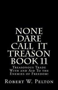 None Dare Call Iit Treason Book 11: Treasonour Trade with and Aid to the Enemies of Freedom!