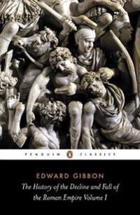 The History of the Decline and Fall of the Roman Empire: Volume 1