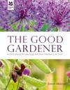 The Good Gardener: A Hands-On Guide from National Trust Experts