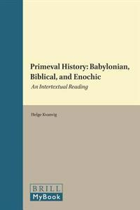 Primeval History: Babylonian, Biblical, and Enochic: An Intertextual Reading