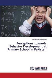 Perceptions Towards Behavior Development at Primary School in Pakistan