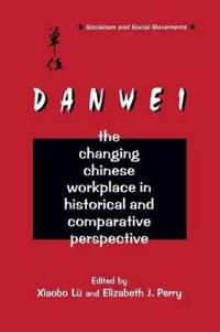 The Danwei: Changing Chinese Workplace in Historical and Comparative Perspective