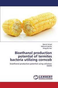 Bioethanol Production Potential of Termites Bacteria Utilizing Corncob