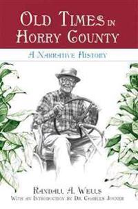 Old Times in Horry County:: A Narrative History