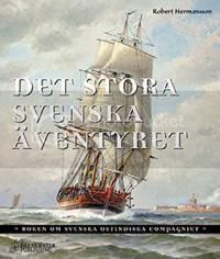 Det stora svenska äventyret ? boken om Svenska Ostindiska Compagniet