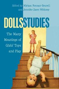 Dolls Studies: The Many Meanings of Girls' Toys and Play