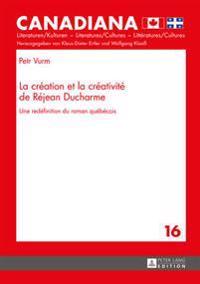 La Creation Et La Creativite de Rejean DuCharme Une Redefinition Du Roman Quebecois