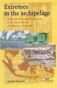 Extremes in the Archipelago: Trade and Economic Development in the Outer Islands of Indonesia, 1900-1942