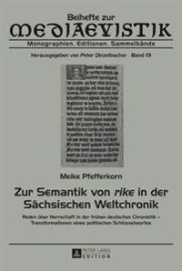 Zur Semantik Von Rike in Der Saechsischen Weltchronik Reden Ueber Herrschaft in Der Fruehen Deutschen Chronistik - Transformationen Eines Politischen Schluesselwortes