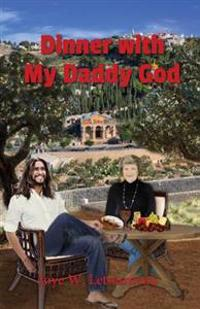 Dinner with My Daddy God: Our Divine Exchange