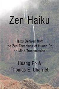 Zen Haiku: Haiku Derived from the Zen Teachings of Huang Po on Mind Transmission