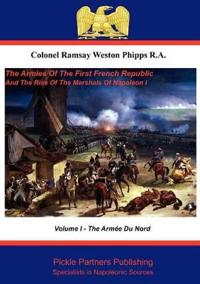 The The Armies of the First French Republic, and the Rise of the Marshals of Napoleon I