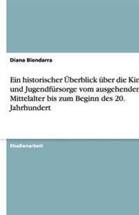 Ein Historischer Uberblick Uber Die Kinder- Und Jugendfursorge Vom Ausgehenden Mittelalter Bis Zum Beginn Des 20. Jahrhundert