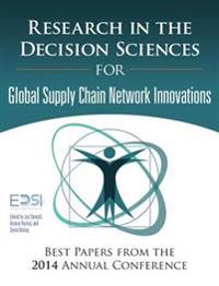 Research in the Decision Sciences for Global Supply Chain Network Innovations