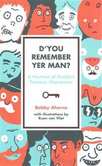 D'You Remember Yer Man?: A Portrait of Dublin's Famous Characters