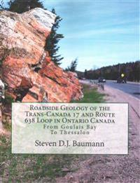 Roadside Geology of the Trans-Canada 17 and Route 638 Loop in Ontario Canada: From Goulais Bay to Thessalon