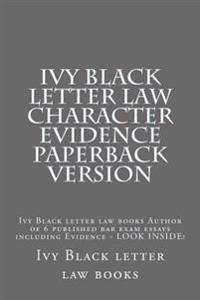 Ivy Black Letter Law Character Evidence Paperback Version: Ivy Black Letter Law Books Author of 6 Published Bar Exam Essays Including Evidence - Look