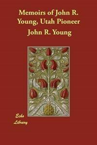 Memoirs of John R. Young, Utah Pioneer