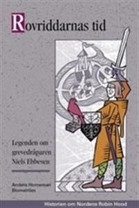 Rovriddarnas tid : legenden om grevedråparen Niels Ebbesen
