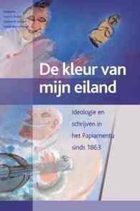 de Kleur Van Mijn Eiland: Aruba, Bonaire, Curacao (2 Vols.): Ideologie En Schrijven in Het Papiamentu Sinds 1863