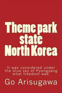 Theme Park State North Korea: It Was Considered Under the Blue Sky of Pyongyang What Freedom Was.