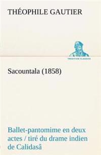 Sacountala (1858) Ballet-Pantomime En Deux Actes / Tire Du Drame Indien de Calidasa