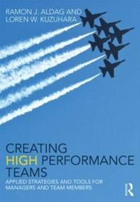 Creating High Performance Teams: Applied Strategies and Tools for Managers and Team Members
