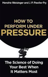 How to perform under pressure - the science of doing your best when it matt