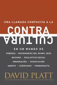 Contracultura: Una Llamada Compasiva a la Contracultura En Un Mundo de Pobreza, Matrimonios del Mismo Sexo, Racismo, Esclavitud Sexua