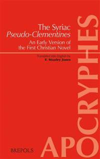 The Syriac Pseudo-Clementines: Clement I of Rome (Pseudo-), an Early Version of the First Christian Novel