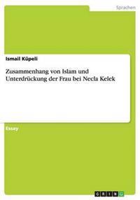 Zusammenhang Von Islam Und Unterdruckung Der Frau Bei Necla Kelek