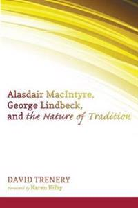 Alasdair Macintyre, George Lindbeck, and the Nature of Tradition